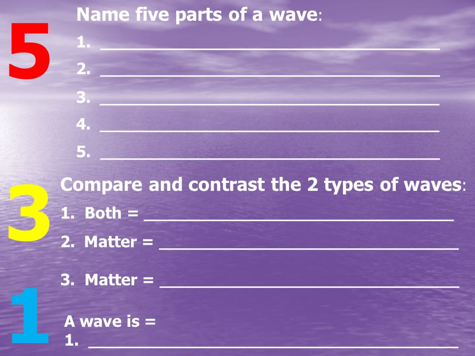 5 3 1 Name five parts of a wave : 1. __________________________________ 2.