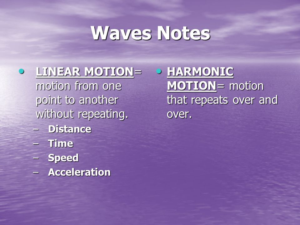 Waves Notes LINEAR MOTION= motion from one point to another without repeating.