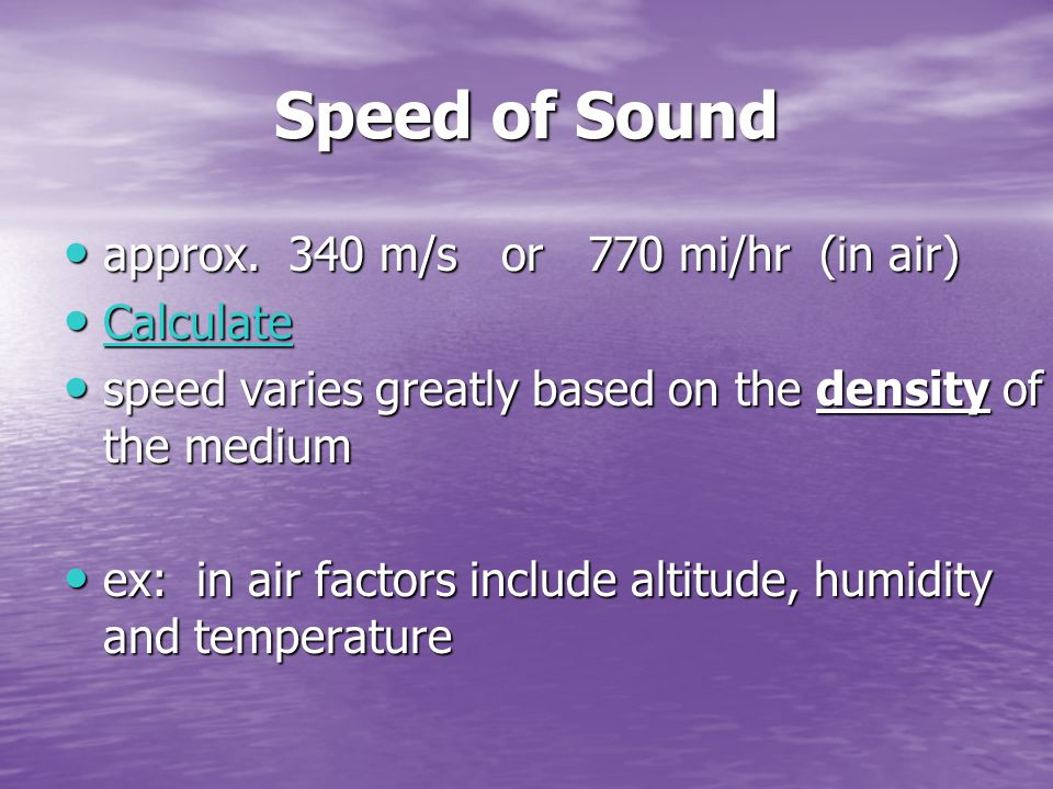 Speed of Sound approx. 340 m/s or 770 mi/hr (in air) approx.