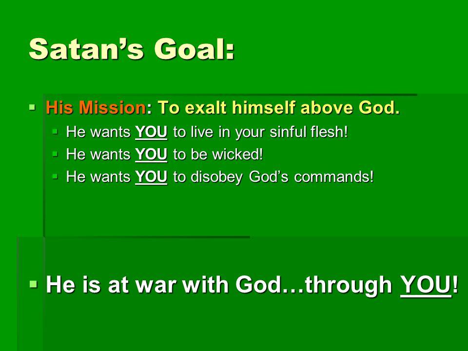 Satan's Goal:  His Mission: To exalt himself above God.