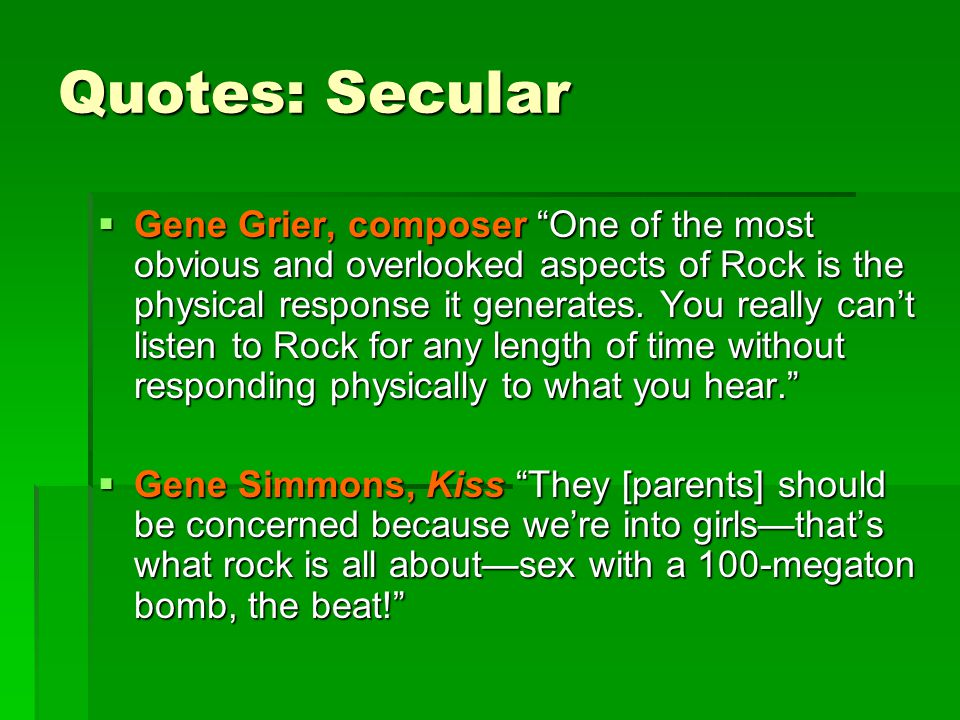 """Quotes: Secular  Gene Grier, composer """"One of the most obvious and overlooked aspects of Rock is the physical response it generates. You really can't"""