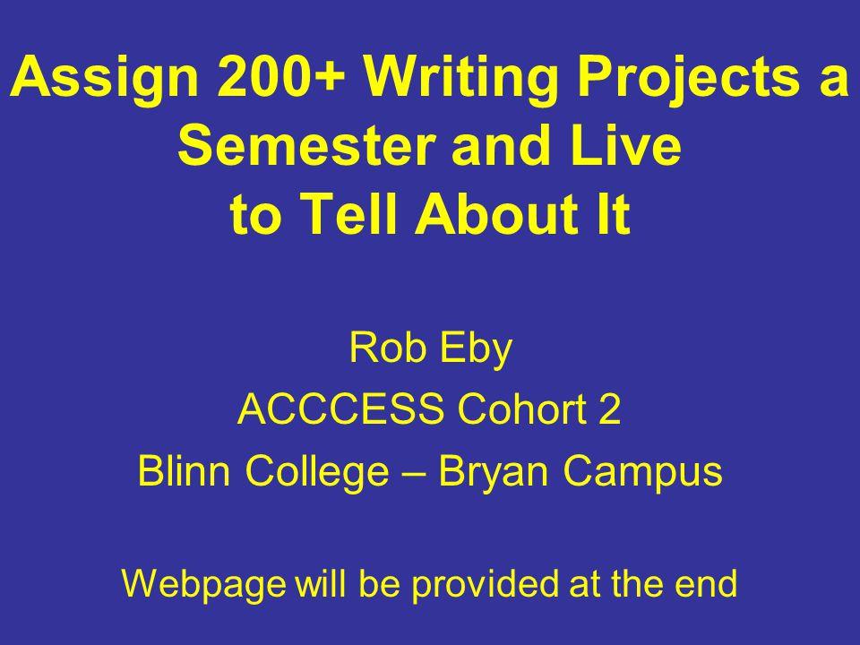 http://www.blinn.edu/ brazos/matheng/reby /talks/index.html Rob Eby Blinn College Assign 200+ projects…
