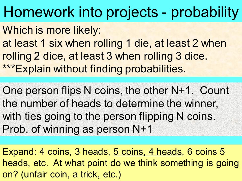 Homework into projects - probability One person flips N coins, the other N+1.