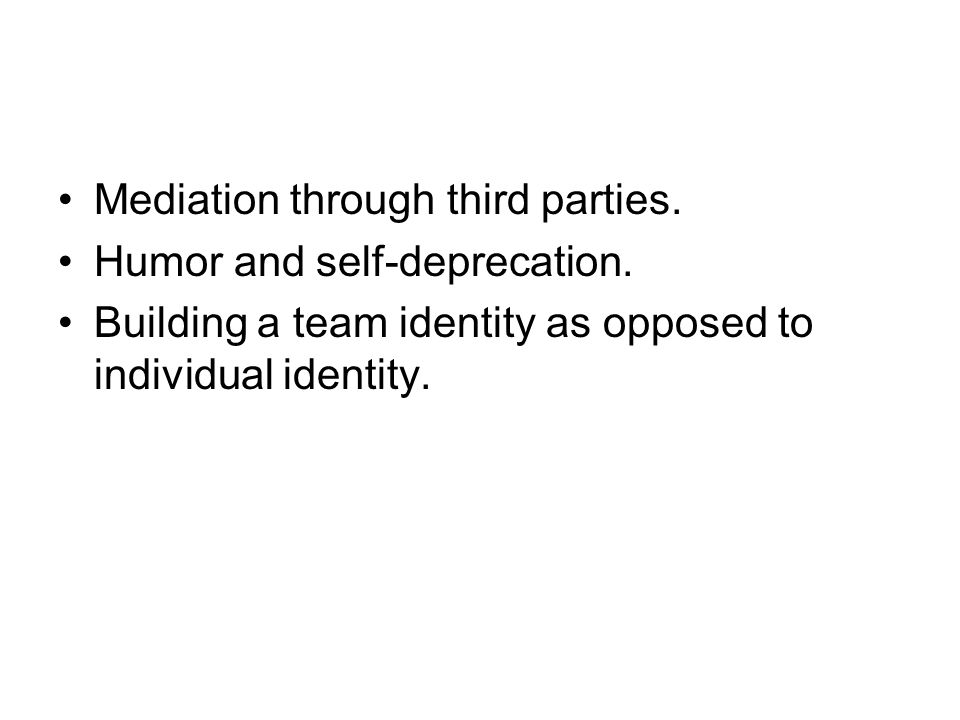 Mediation through third parties. Humor and self-deprecation.