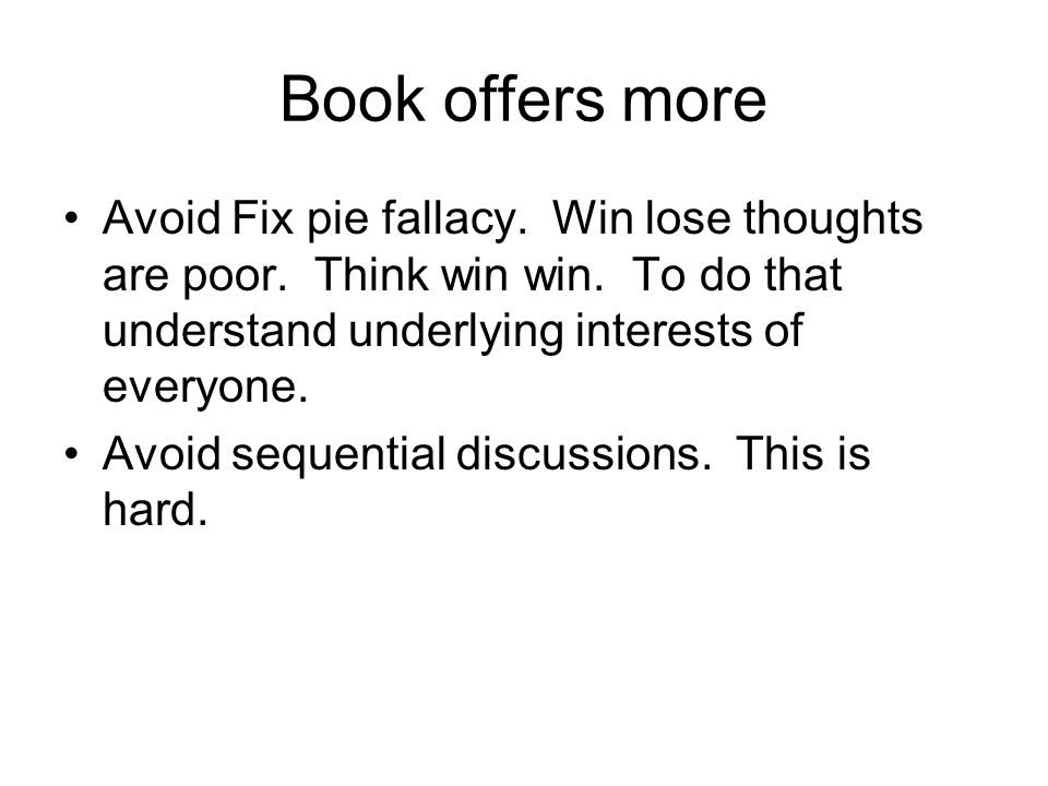 Book offers more Avoid Fix pie fallacy. Win lose thoughts are poor.