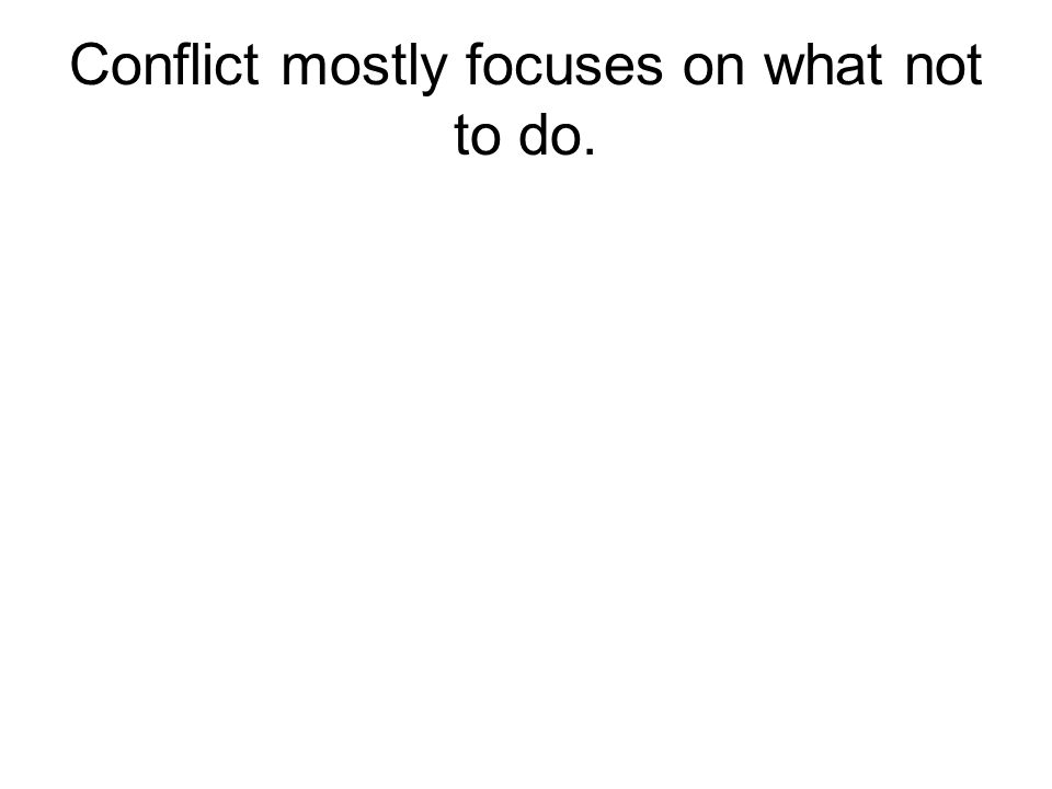 Conflict mostly focuses on what not to do.