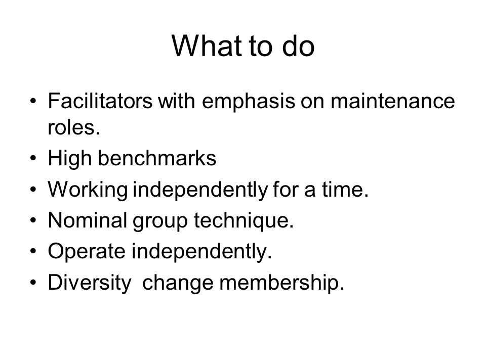What to do Facilitators with emphasis on maintenance roles.