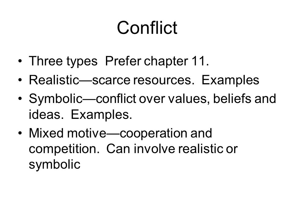Conflict Three types Prefer chapter 11. Realistic—scarce resources.