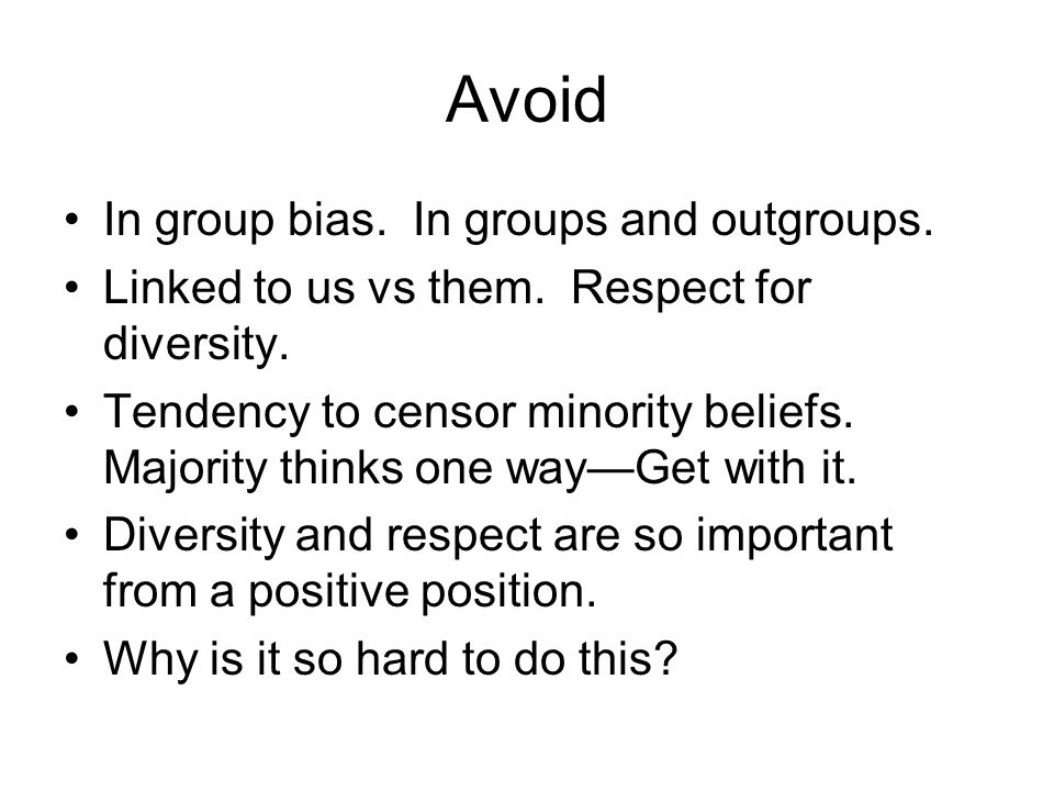 Avoid In group bias. In groups and outgroups. Linked to us vs them.