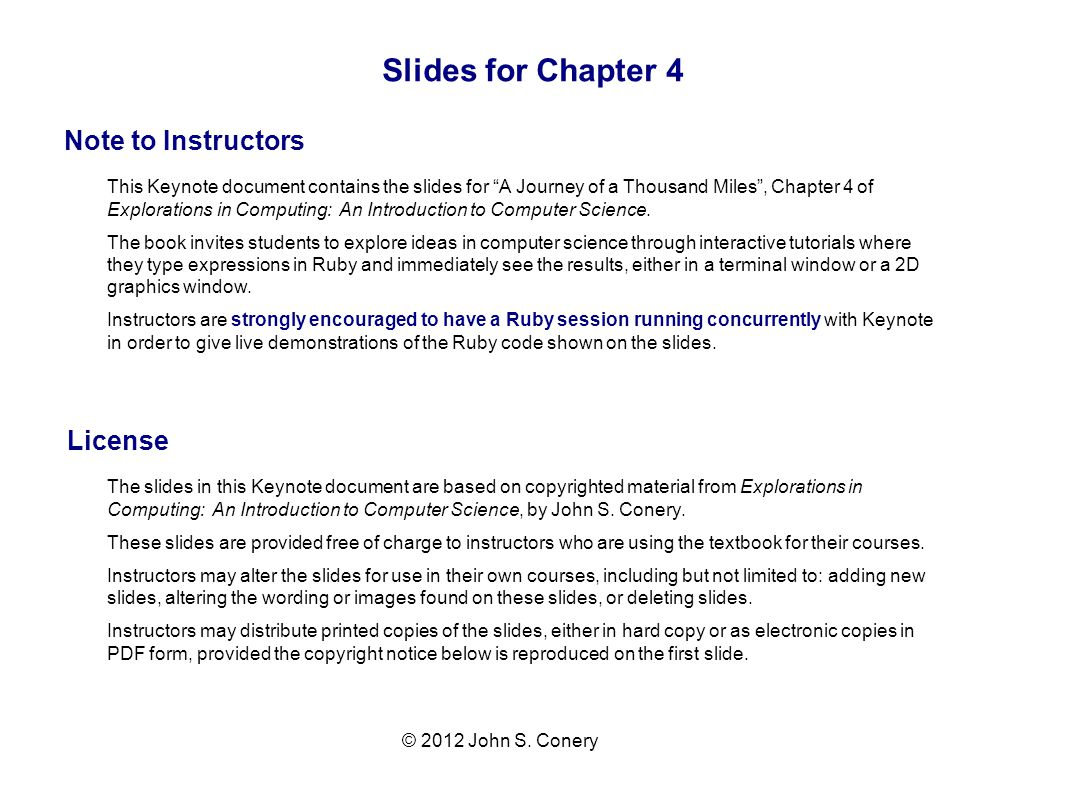 Slides for Chapter 4 Note to Instructors License © 2012 John S. Conery The slides in this Keynote document are based on copyrighted material from Expl