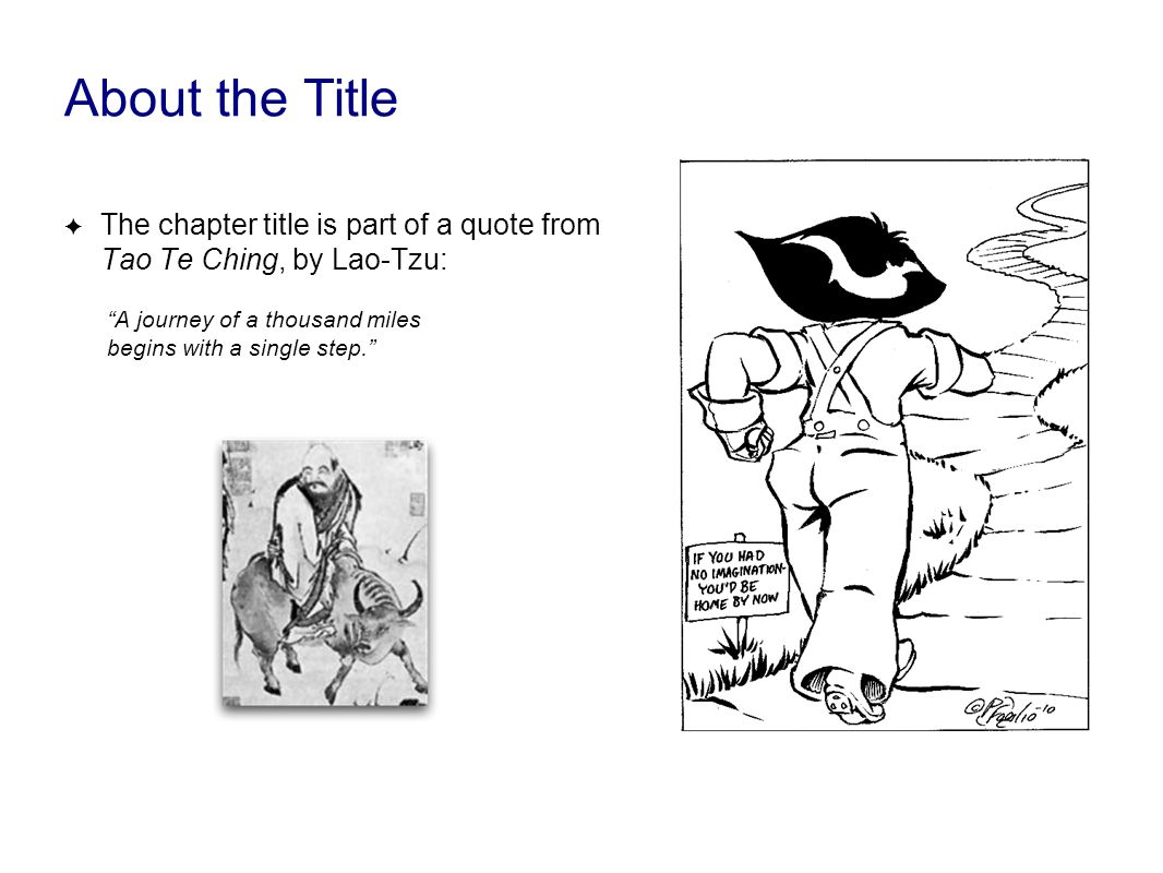 About the Title ✦ The chapter title is part of a quote from Tao Te Ching, by Lao-Tzu: A journey of a thousand miles begins with a single step.