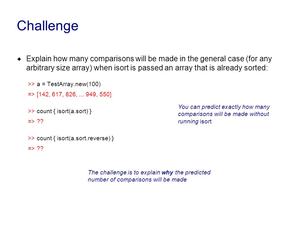 Challenge ✦ Explain how many comparisons will be made in the general case (for any arbitrary size array) when isort is passed an array that is already
