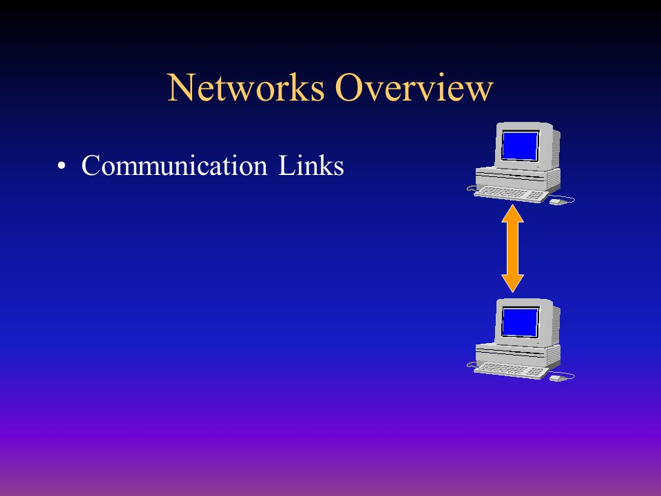 Networks Overview Communication Links