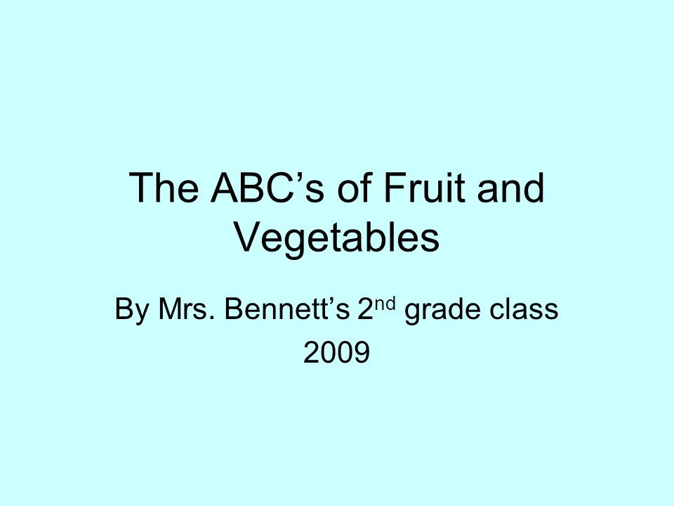 The ABC's of Fruit and Vegetables By Mrs. Bennett's 2 nd grade class 2009