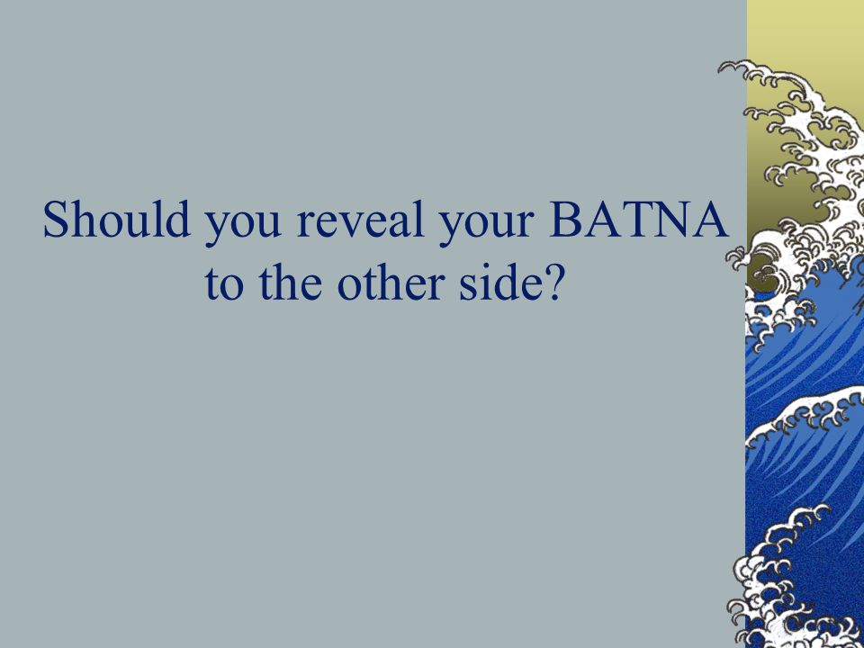 Should you reveal your BATNA to the other side?