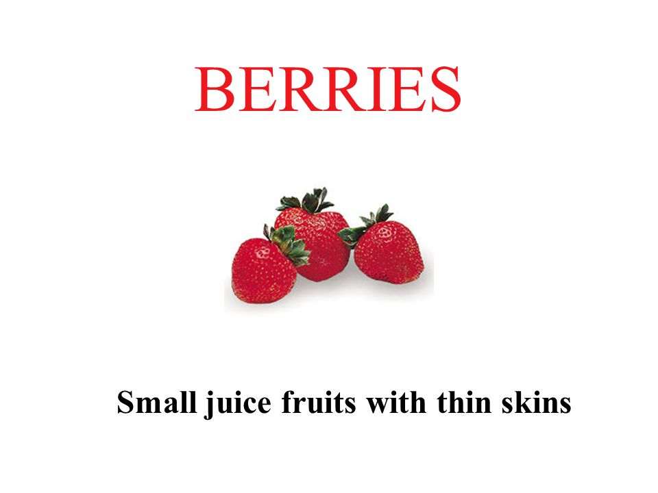 BERRIES Small juice fruits with thin skins