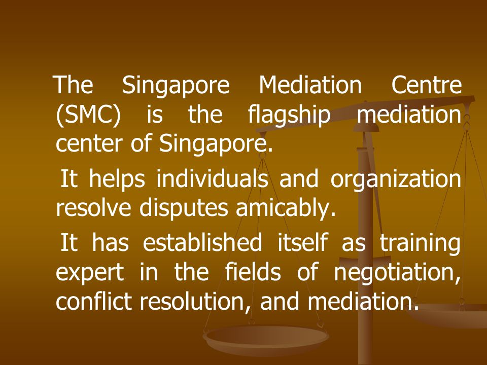 The Singapore Mediation Centre (SMC) is the flagship mediation center of Singapore.