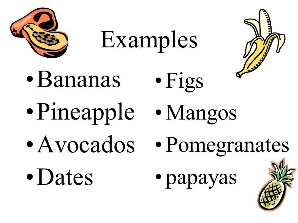 Examples Bananas Pineapple Avocados Dates Figs Mangos Pomegranates papayas