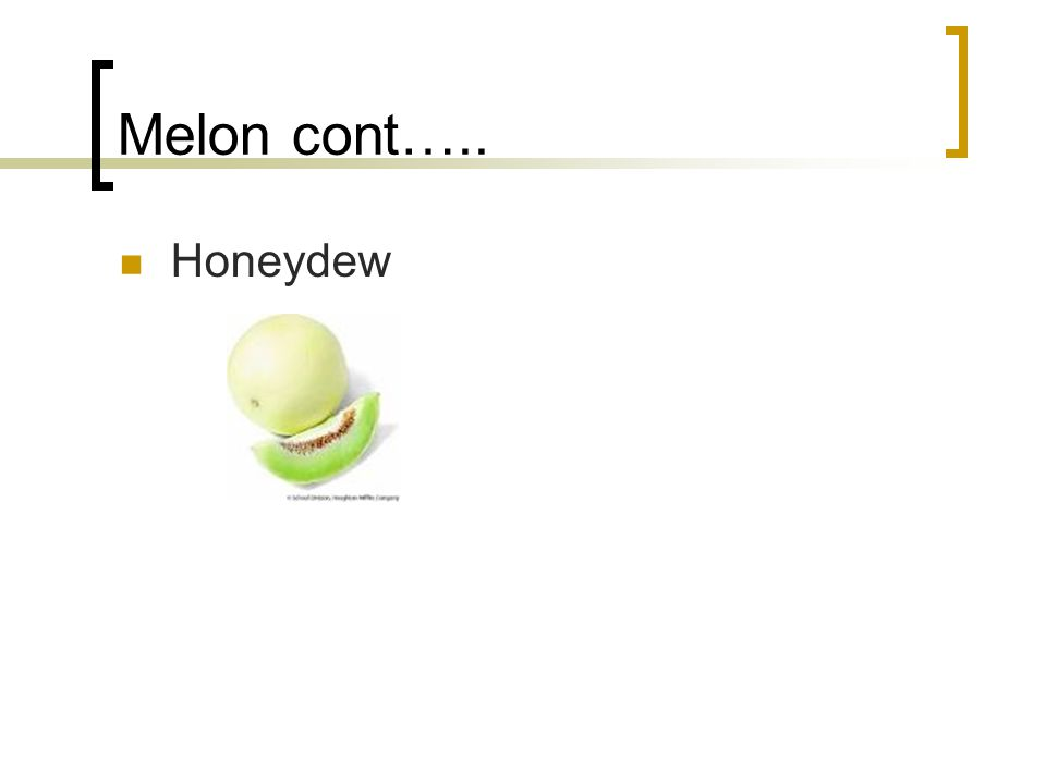 Melon cont….. Honeydew