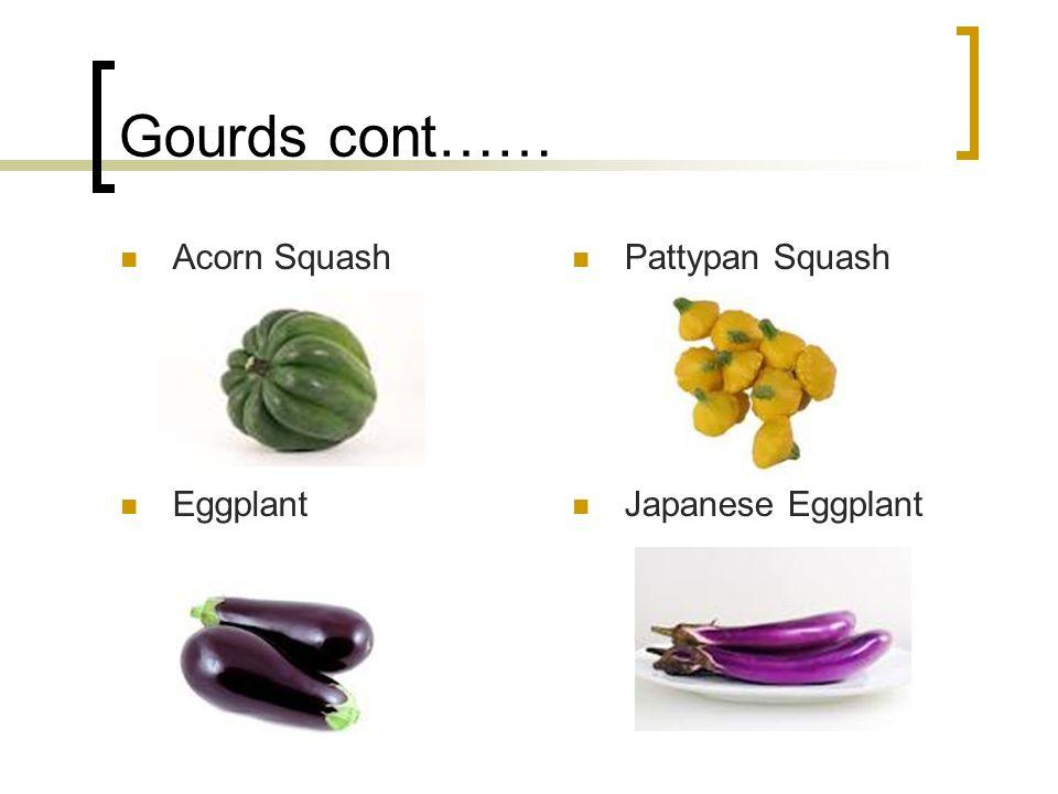 Gourds cont…… Acorn Squash Pattypan Squash Eggplant Japanese Eggplant