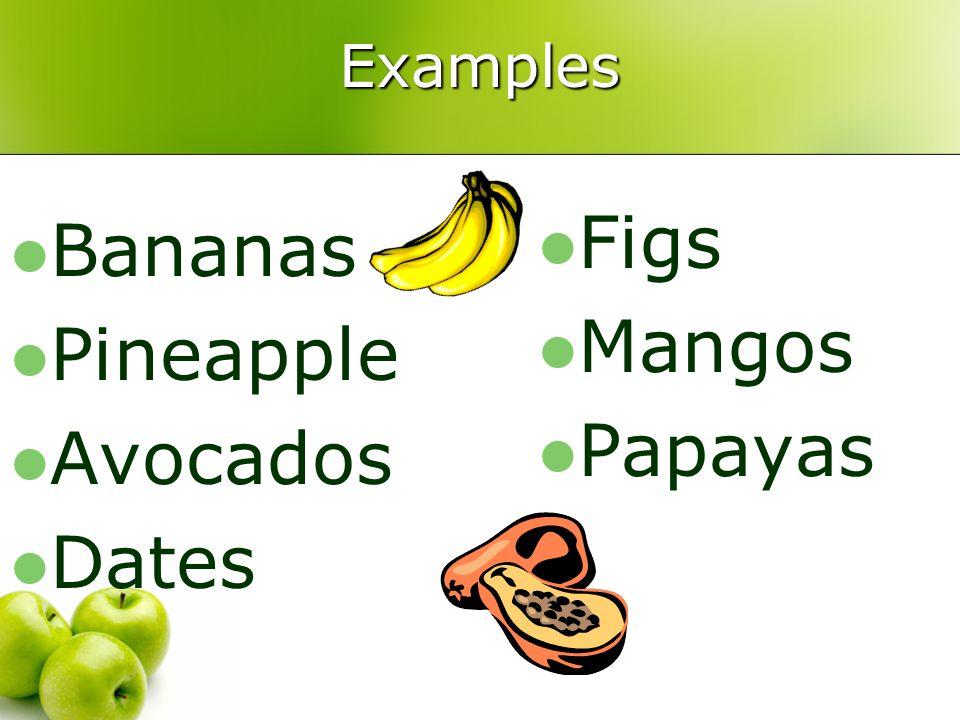 Examples Bananas Pineapple Avocados Dates Figs Mangos Papayas