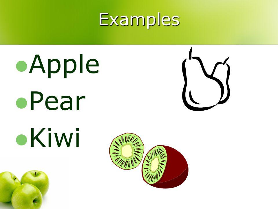 Examples Apple Pear Kiwi