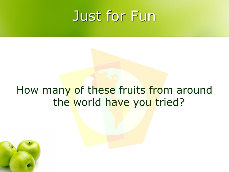 Just for Fun How many of these fruits from around the world have you tried?