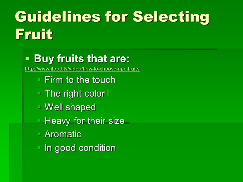 Guidelines for Selecting Fruit BBBBuy fruits that are: hhhh tttt tttt pppp :::: //// //// wwww wwww wwww....