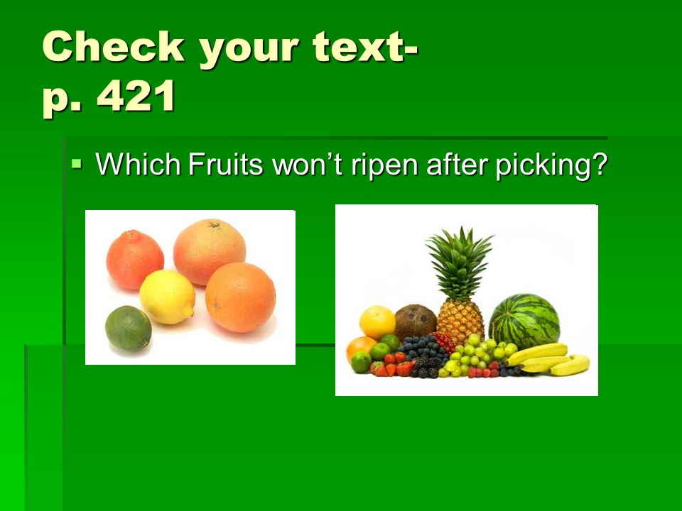 Check your text- p. 421  Which Fruits won't ripen after picking?