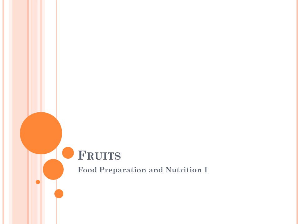 F RUITS Food Preparation and Nutrition I