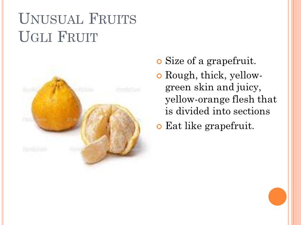 U NUSUAL F RUITS U GLI F RUIT Size of a grapefruit.
