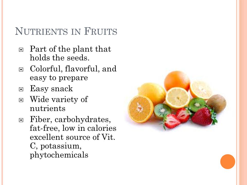 N UTRIENTS IN F RUITS  Part of the plant that holds the seeds.