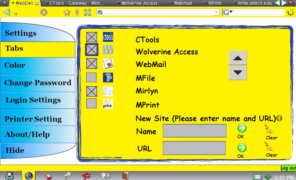 CTools Wolverine Access WebMail MFile Mirlyn MPrint New Site (Please enter name and URL) Name URL Clear OK Settings Tabs Color Printer Setting About/Help Hide Login Settings Change Password Log out