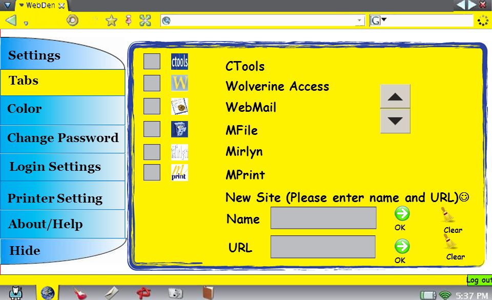 CTools Wolverine Access WebMail MFile Mirlyn MPrint New Site (Please enter name and URL) Name URL Clear OK Settings Tabs Color Change Password Printer Setting About/Help Hide Login Settings Log out