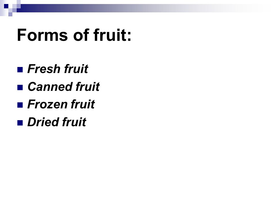 Forms of fruit: Fresh fruit Canned fruit Frozen fruit Dried fruit