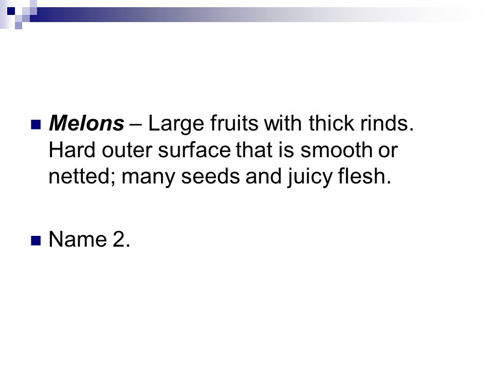 Melons – Large fruits with thick rinds.