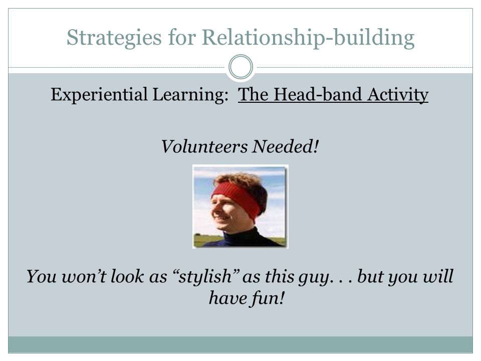 """Strategies for Relationship-building Experiential Learning: The Head-band Activity Volunteers Needed! You won't look as """"stylish"""" as this guy... but y"""
