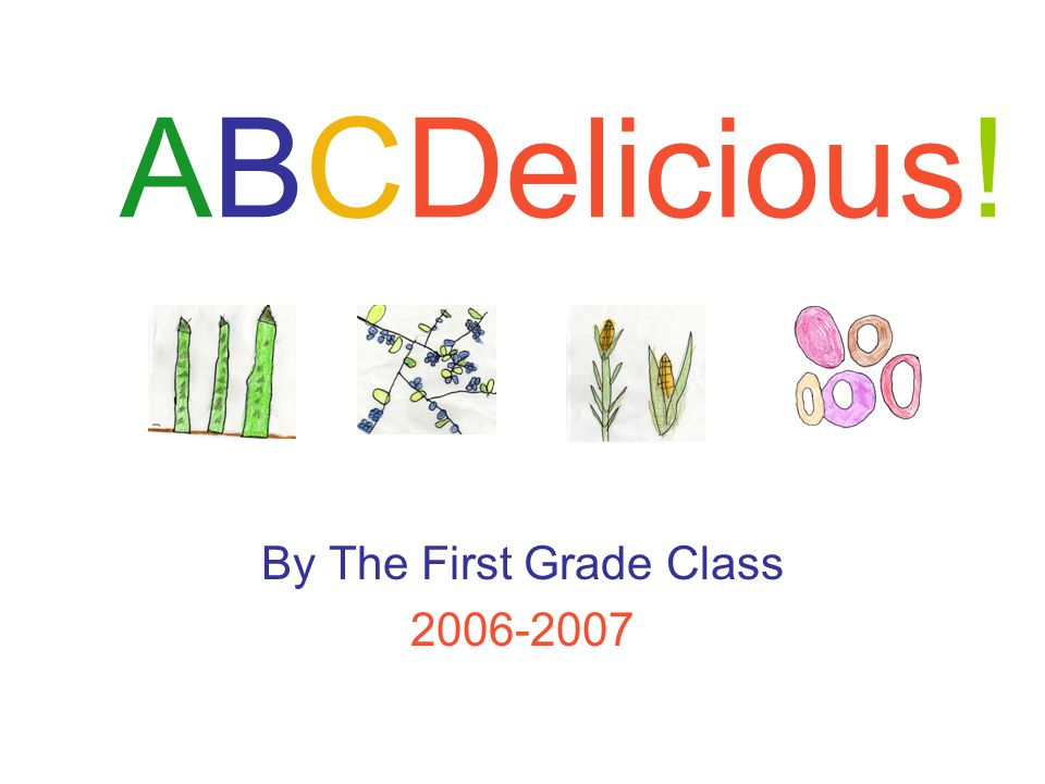 ABCDelicious! By The First Grade Class 2006-2007