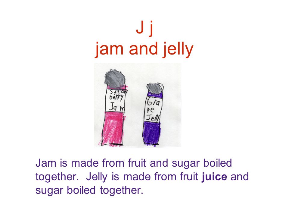 J j jam and jelly Jam is made from fruit and sugar boiled together.