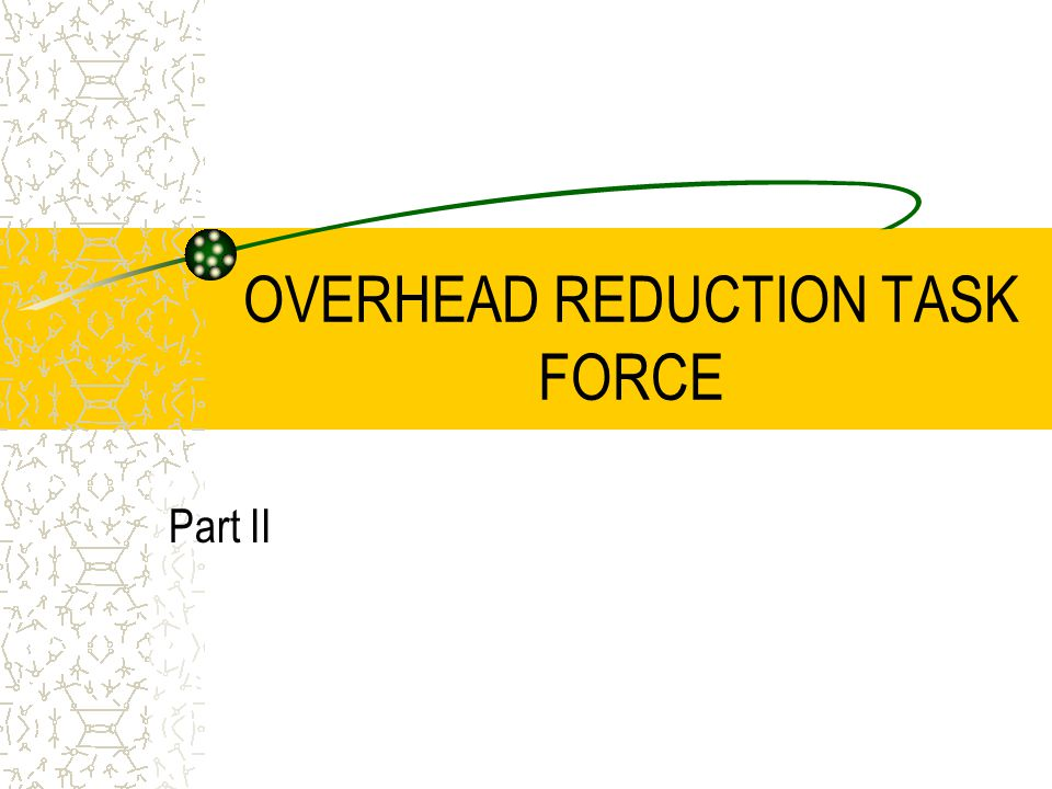 OVERHEAD REDUCTION TASK FORCE Part II