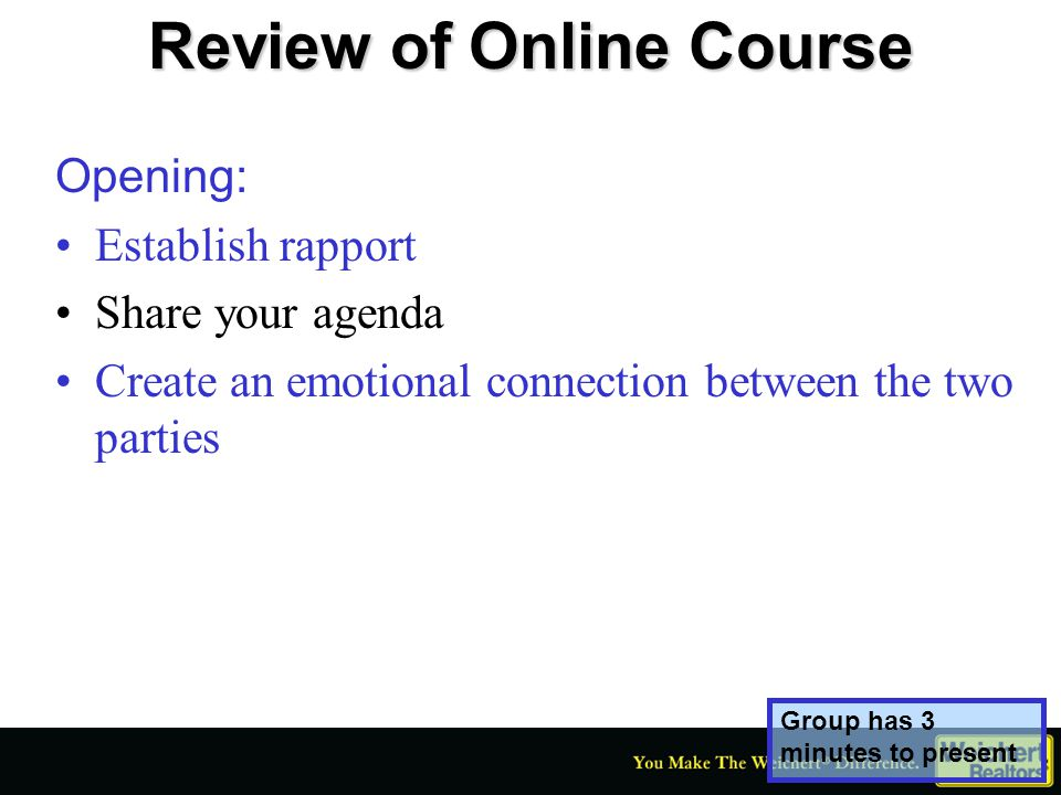 Review of Online Course Opening: Establish rapport Share your agenda Create an emotional connection between the two parties Group has 3 minutes to pre