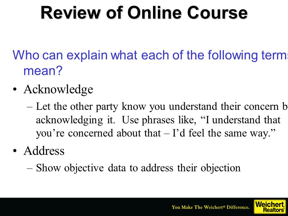 Review of Online Course Who can explain what each of the following terms mean? Acknowledge –Let the other party know you understand their concern by a