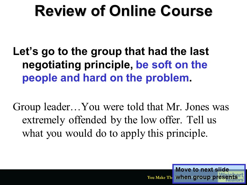 Review of Online Course Let's go to the group that had the last negotiating principle, be soft on the people and hard on the problem. Group leader…You