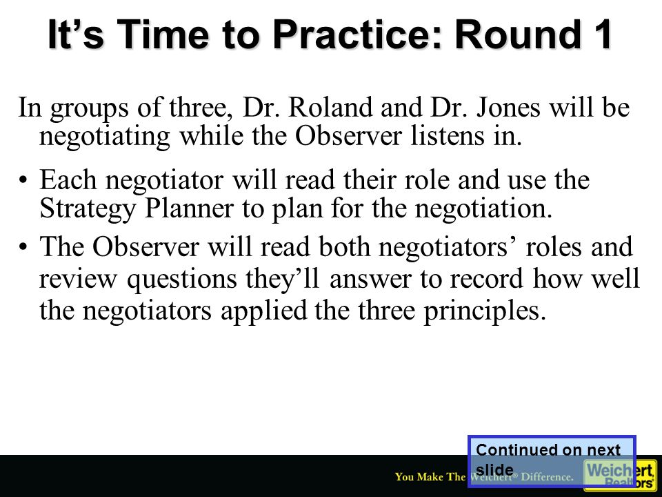 It's Time to Practice: Round 1 In groups of three, Dr. Roland and Dr. Jones will be negotiating while the Observer listens in. Each negotiator will re
