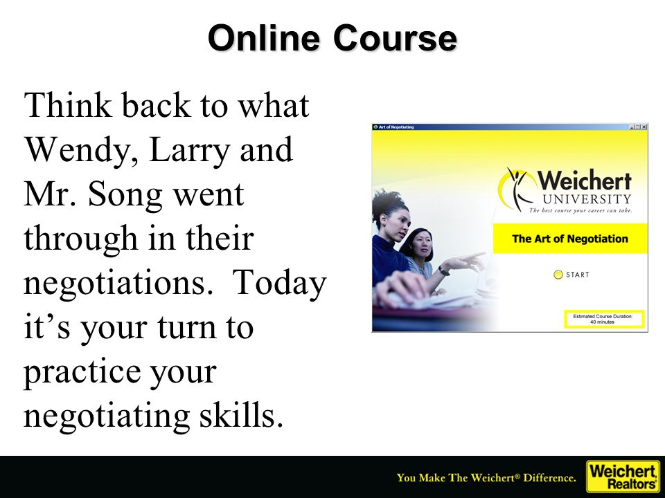 Think back to what Wendy, Larry and Mr. Song went through in their negotiations. Today it's your turn to practice your negotiating skills. Online Cour