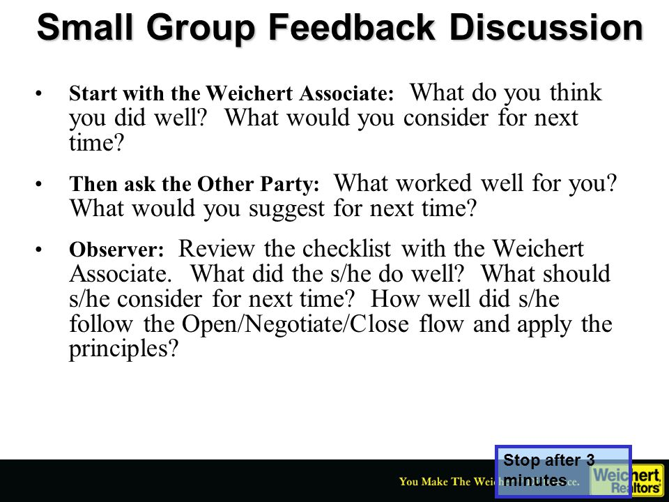 Small Group Feedback Discussion Start with the Weichert Associate: What do you think you did well? What would you consider for next time? Then ask the