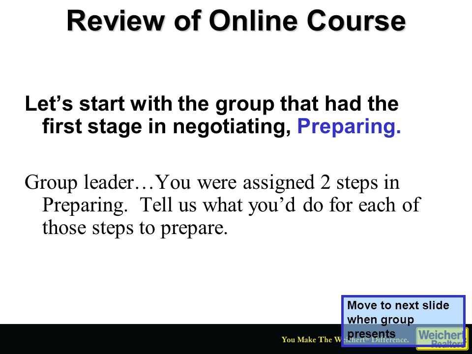 Review of Online Course Let's start with the group that had the first stage in negotiating, Preparing. Group leader…You were assigned 2 steps in Prepa