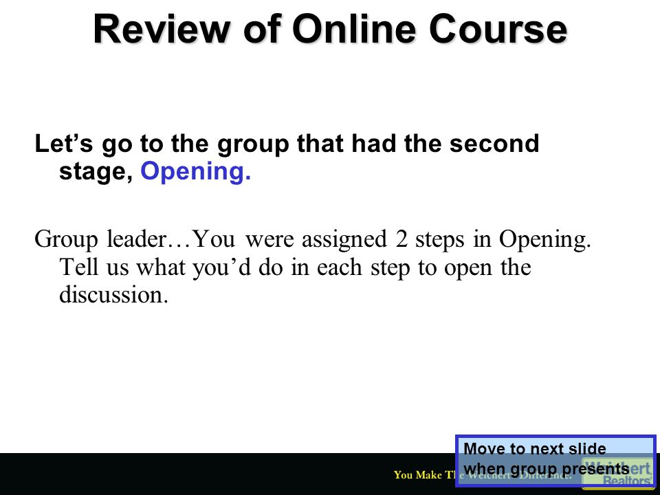 Review of Online Course Opening: Establish rapport Share your agenda Create an emotional connection between the two parties Group has 3 minutes to present