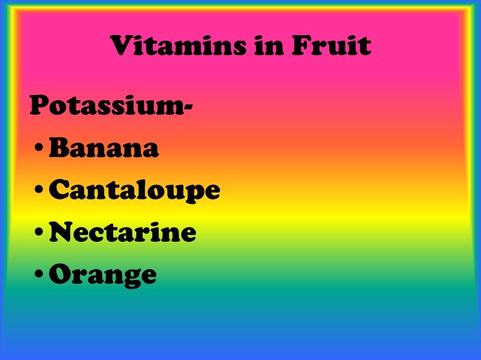 Vitamins in Fruit Potassium- Banana Cantaloupe Nectarine Orange