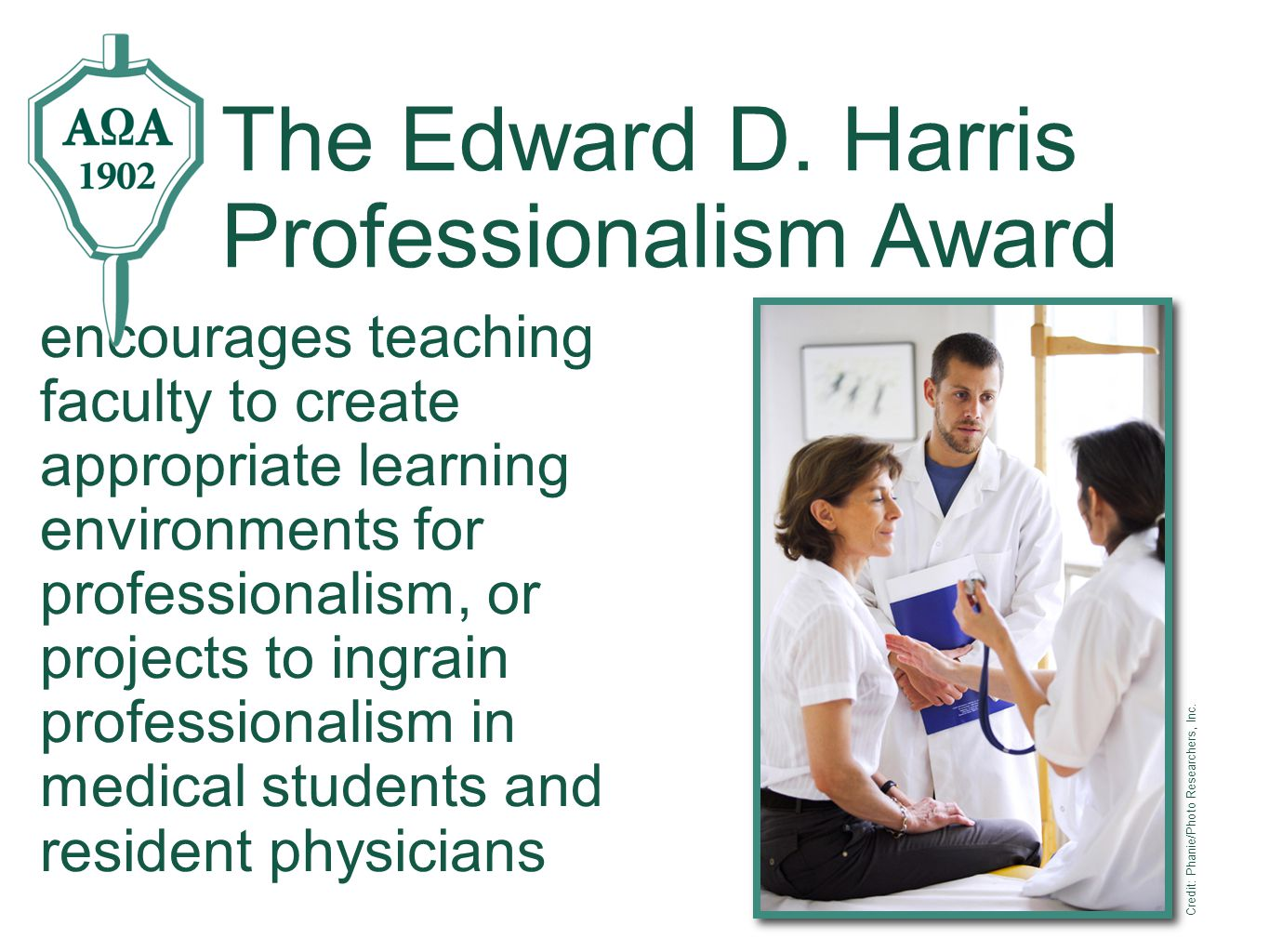 encourages teaching faculty to create appropriate learning environments for professionalism, or projects to ingrain professionalism in medical students and resident physicians The Edward D.